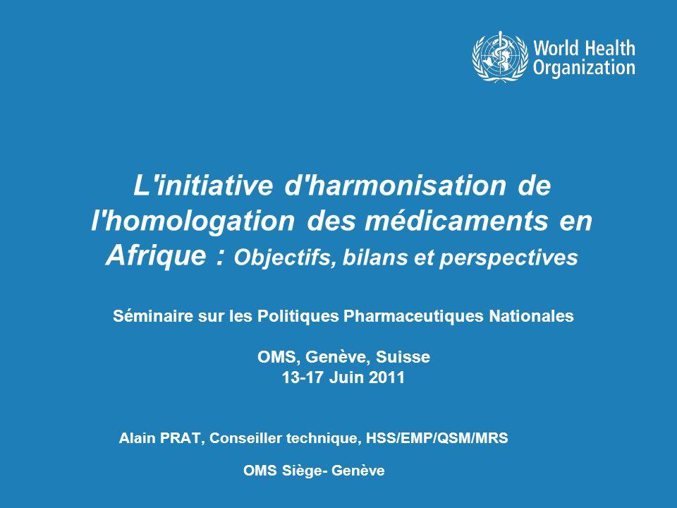 Séminaire sur les Politiques Pharmaceutiques Nationales OMS, Genève, Suisse 13-17 Juin 2011 Alain PRAT, Conseiller technique, HSS/EMP/QSM/MRS OMS Sièg