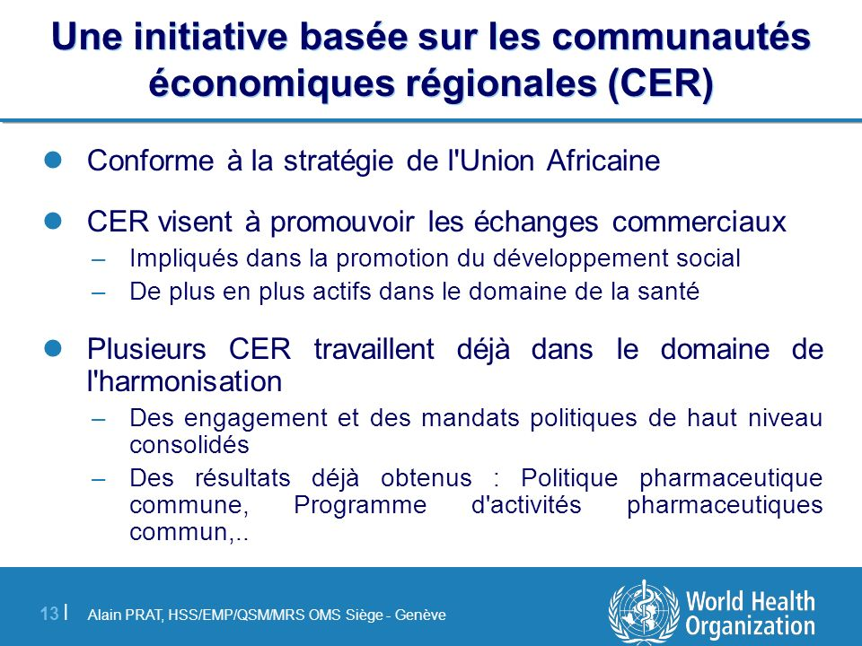 Alain PRAT, HSS/EMP/QSM/MRS OMS Siège - Genève 13 | Une initiative basée sur les communautés économiques régionales (CER) Conforme à la stratégie de l