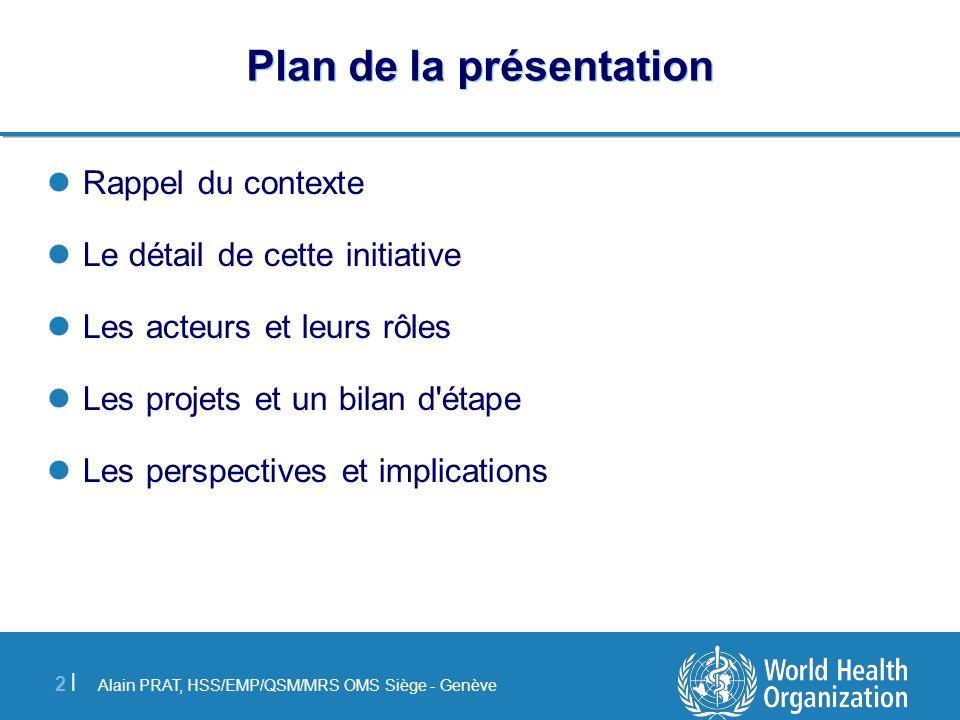 Alain PRAT, HSS/EMP/QSM/MRS OMS Siège - Genève 2 |2 | Plan de la présentation Rappel du contexte Le détail de cette initiative Les acteurs et leurs rô