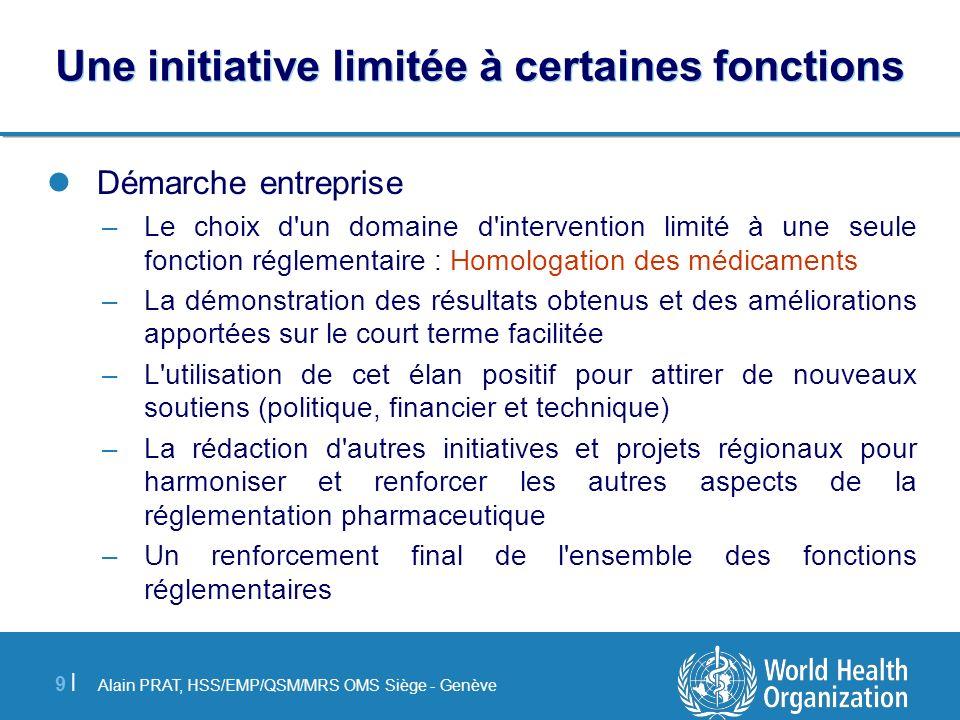 Alain PRAT, HSS/EMP/QSM/MRS OMS Siège - Genève 9 |9 | Une initiative limitée à certaines fonctions Démarche entreprise –Le choix d'un domaine d'interv