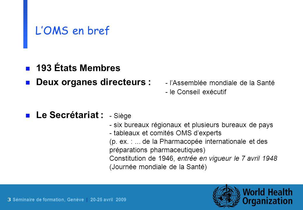 3 Sé minaire de formation, Genève | 20-25 avril 2009 LOMS en bref n 193 États Membres n Deux organes directeurs : - lAssemblée mondiale de la Santé -
