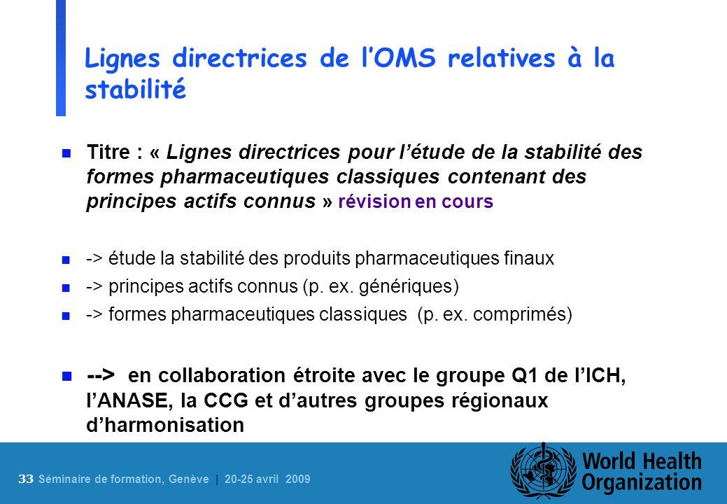 33 S éminaire de formation, Genève | 20-25 avril 2009 Lignes directrices de lOMS relatives à la stabilité n Titre : « Lignes directrices pour létude d