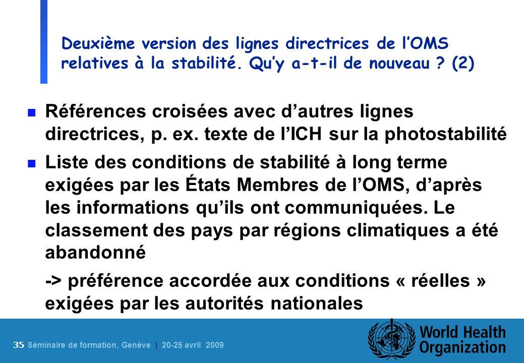 35 S éminaire de formation, Genève | 20-25 avril 2009 Deuxième version des lignes directrices de lOMS relatives à la stabilité. Quy a-t-il de nouveau