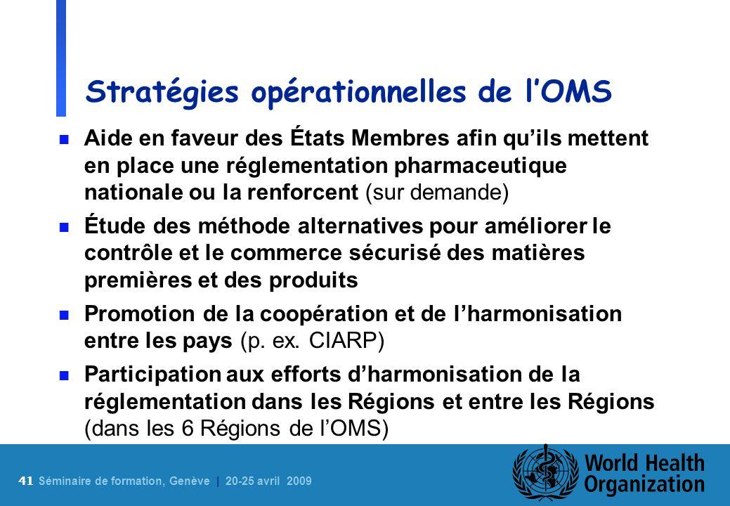 41 S éminaire de formation, Genève | 20-25 avril 2009 Stratégies opérationnelles de lOMS n Aide en faveur des États Membres afin quils mettent en plac