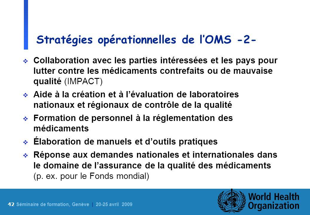 42 S éminaire de formation, Genève | 20-25 avril 2009 Stratégies opérationnelles de lOMS -2- Collaboration avec les parties intéressées et les pays po