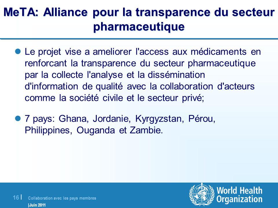 Collaboration avec les pays membres |Juin 2011 16 | MeTA: Alliance pour la transparence du secteur pharmaceutique Le projet vise a ameliorer l'access