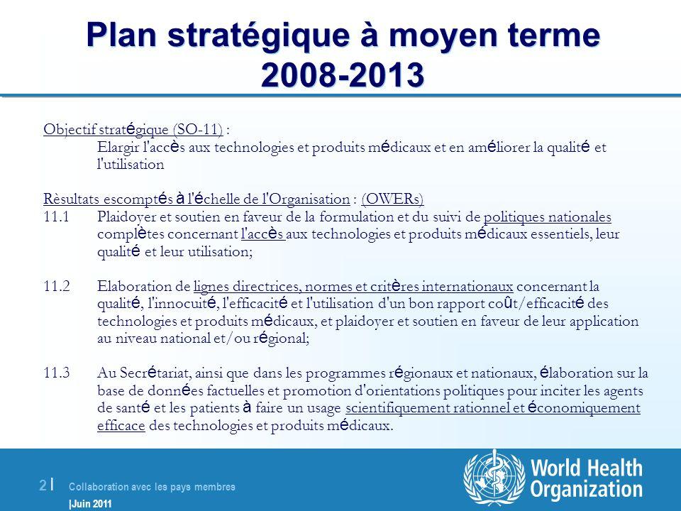 Collaboration avec les pays membres |Juin 2011 2 |2 | Plan stratégique à moyen terme 2008-2013 Objectif strat é gique (SO-11) : Elargir l'acc è s aux