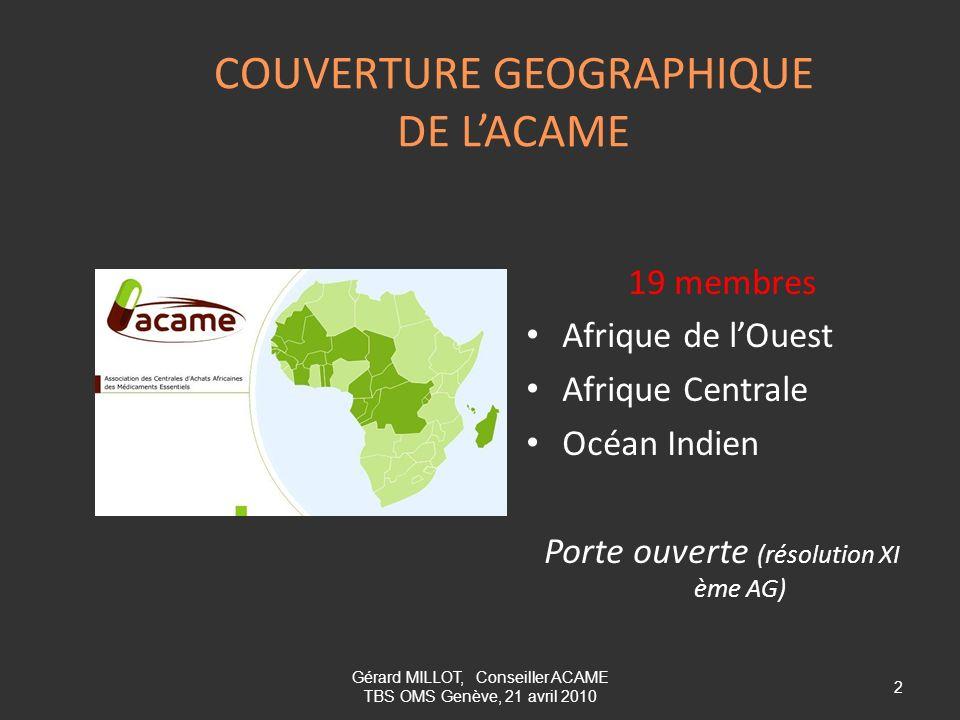 COUVERTURE GEOGRAPHIQUE DE LACAME 19 membres Afrique de lOuest Afrique Centrale Océan Indien Porte ouverte (résolution XI ème AG) 2 Gérard MILLOT, Con