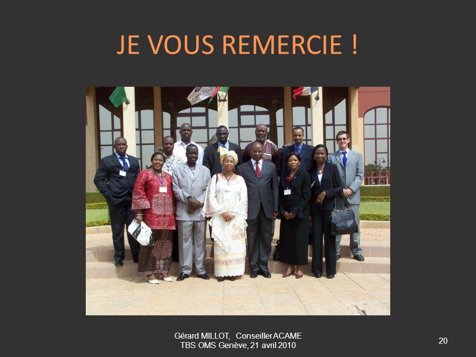 JE VOUS REMERCIE ! 20 Gérard MILLOT, Conseiller ACAME TBS OMS Genève, 21 avril 2010