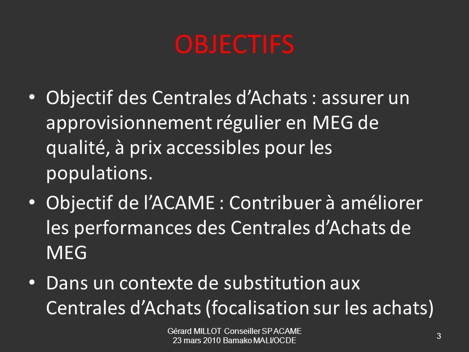 OBJECTIFS Objectif des Centrales dAchats : assurer un approvisionnement régulier en MEG de qualité, à prix accessibles pour les populations. Objectif