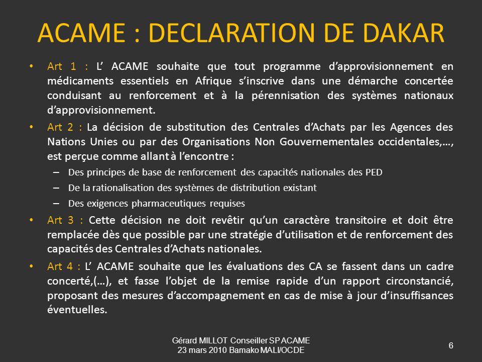 ACAME : DECLARATION DE DAKAR Art 1 : L ACAME souhaite que tout programme dapprovisionnement en médicaments essentiels en Afrique sinscrive dans une dé