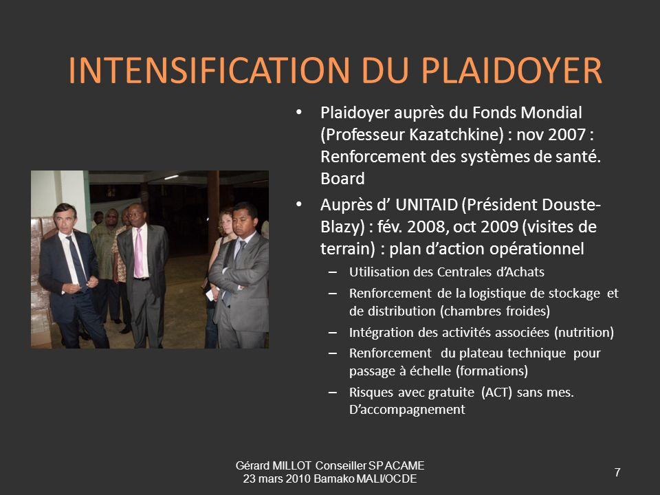 INTENSIFICATION DU PLAIDOYER Plaidoyer auprès du Fonds Mondial (Professeur Kazatchkine) : nov 2007 : Renforcement des systèmes de santé. Board Auprès