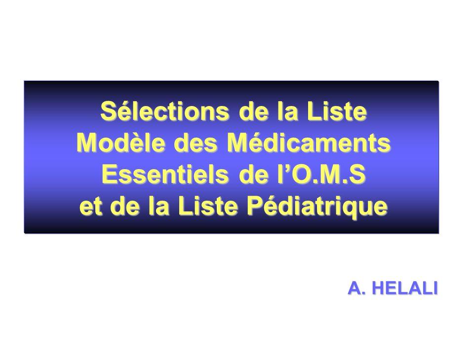 A. HELALI Sélections de la Liste Modèle des Médicaments Essentiels de lO.M.S et de la Liste Pédiatrique