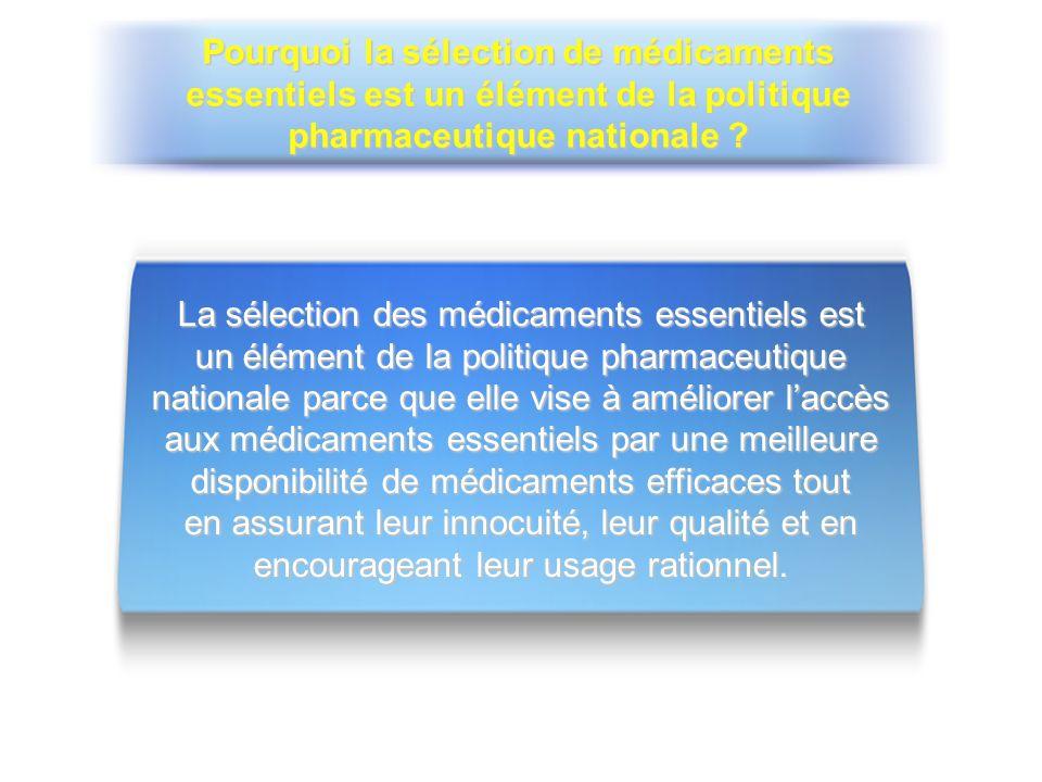 Pourquoi la sélection de médicaments essentiels est un élément de la politique pharmaceutique nationale ? La sélection des médicaments essentiels est