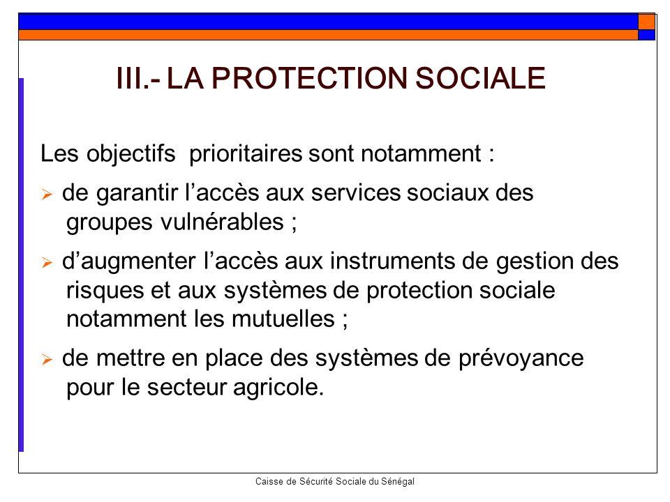 Caisse de Sécurité Sociale du Sénégal Les objectifs prioritaires sont notamment : de garantir laccès aux services sociaux des groupes vulnérables ; da