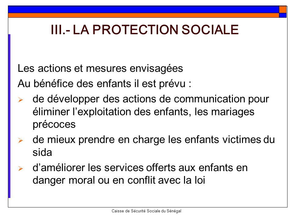 Caisse de Sécurité Sociale du Sénégal Les actions et mesures envisagées Au bénéfice des enfants il est prévu : de développer des actions de communicat