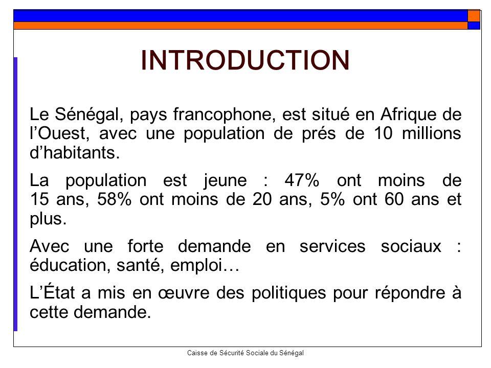 Caisse de Sécurité Sociale du Sénégal INTRODUCTION Le Sénégal, pays francophone, est situé en Afrique de lOuest, avec une population de prés de 10 mil