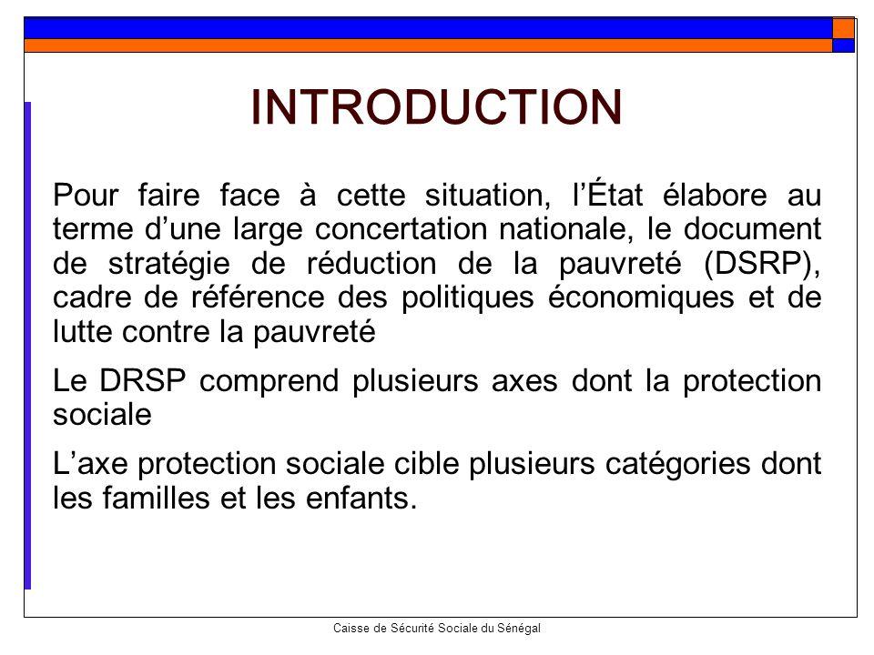 Caisse de Sécurité Sociale du Sénégal Pour faire face à cette situation, lÉtat élabore au terme dune large concertation nationale, le document de stra