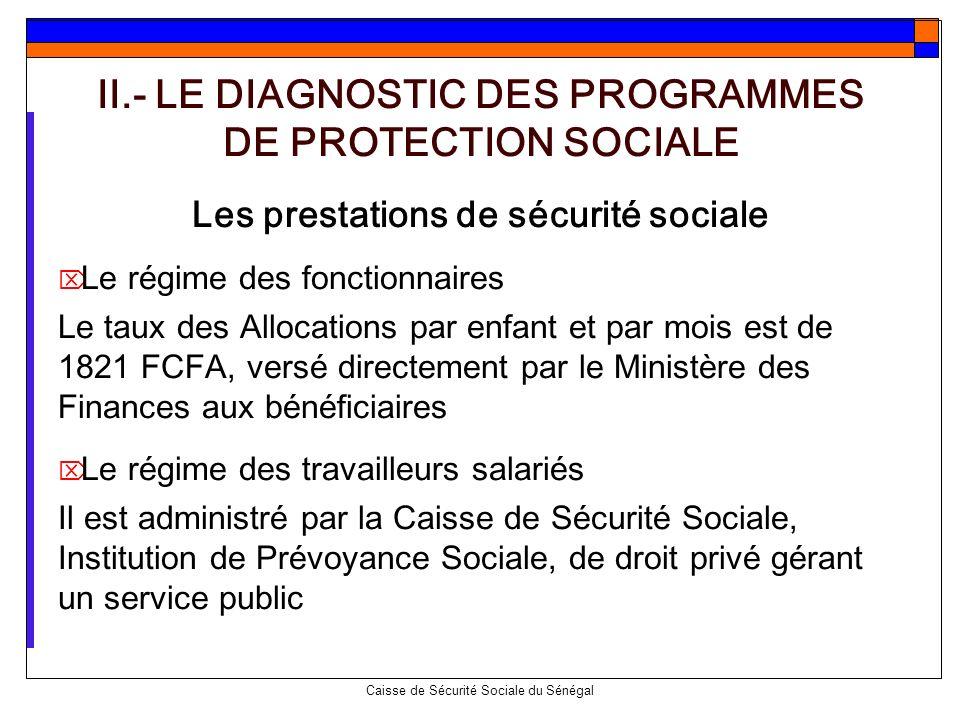 Caisse de Sécurité Sociale du Sénégal II.- LE DIAGNOSTIC DES PROGRAMMES DE PROTECTION SOCIALE Les prestations de sécurité sociale Le régime des foncti