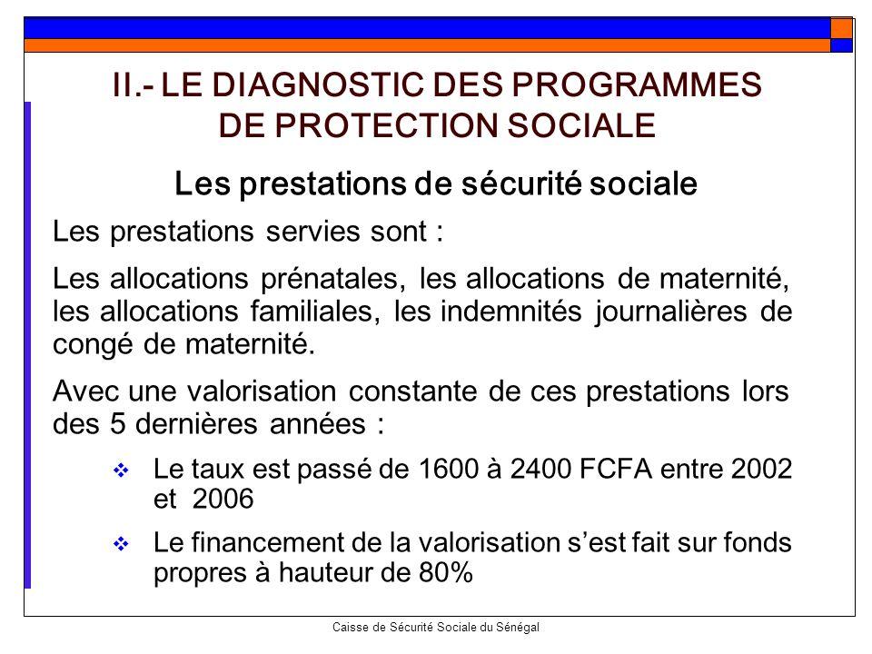 Caisse de Sécurité Sociale du Sénégal Les prestations de sécurité sociale Les prestations servies sont : Les allocations prénatales, les allocations d