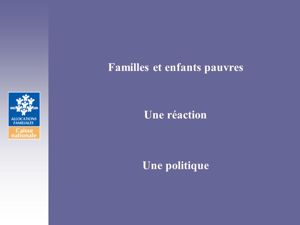 Familles et enfants pauvres Une réaction Une politique