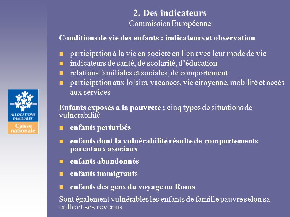 2. Des indicateurs Commission Européenne Conditions de vie des enfants : indicateurs et observation n participation à la vie en société en lien avec l