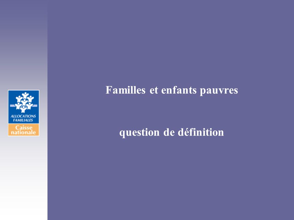 Impact de la politique familiale en France Conférence de la Famille 1998, Haut Conseil Population et Famille 2003 Les familles nombreuses et familles dun seul parent sont fortement représentées parmi celles ayant les plus faibles ressources Les familles avant transferts familiaux