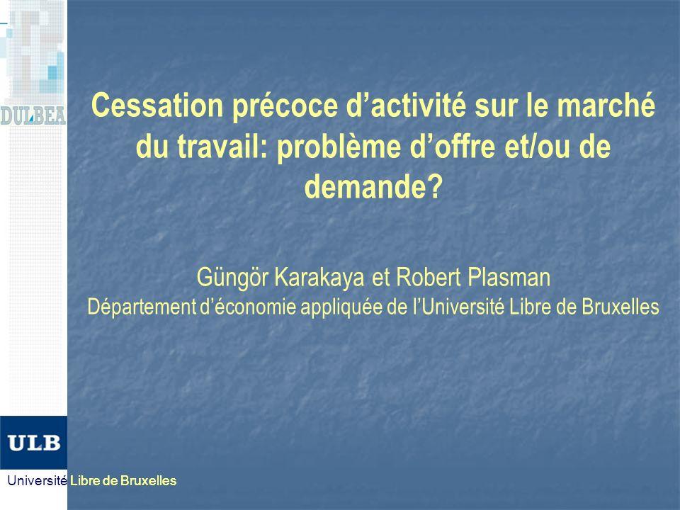 Université Libre de Bruxelles Cessation précoce dactivité sur le marché du travail: problème doffre et/ou de demande.