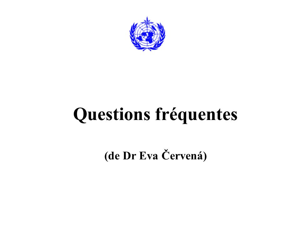 Questions fréquentes (de Dr Eva Červená)