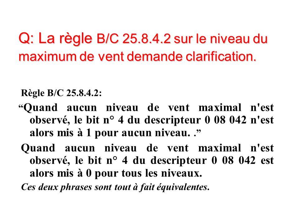 Q: La règle B/C 25.8.4.2 sur le niveau du maximum de vent demande clarification.