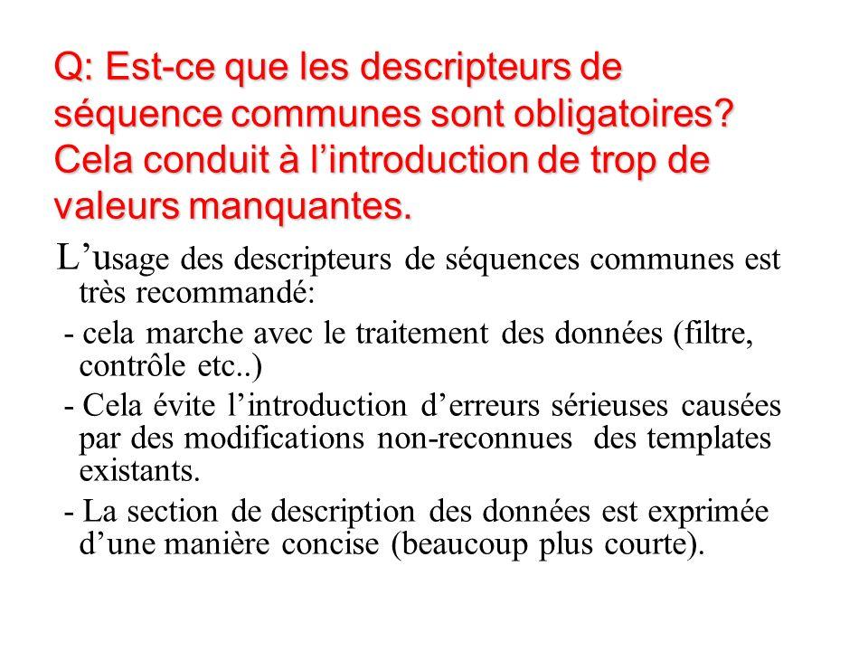 Q: Est-ce que les descripteurs de séquence communes sont obligatoires.