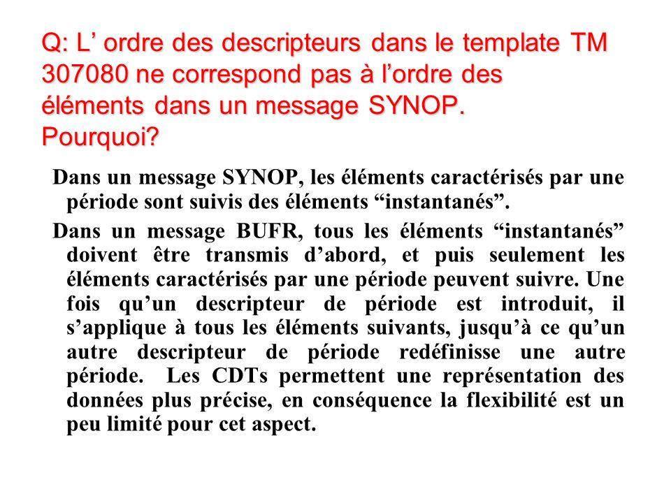 Q: L ordre des descripteurs dans le template TM 307080 ne correspond pas à lordre des éléments dans un message SYNOP.