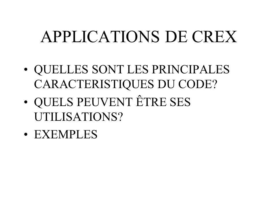 APPLICATIONS DE CREX QUELLES SONT LES PRINCIPALES CARACTERISTIQUES DU CODE? QUELS PEUVENT ÊTRE SES UTILISATIONS? EXEMPLES