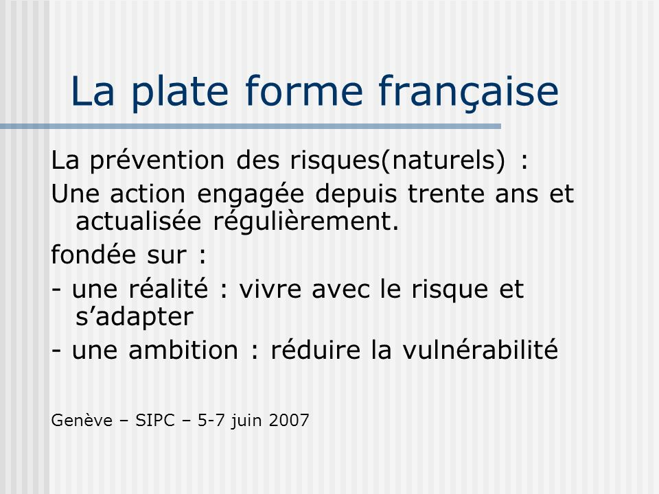 La plate forme française La prévention des risques(naturels) : Une action engagée depuis trente ans et actualisée régulièrement.