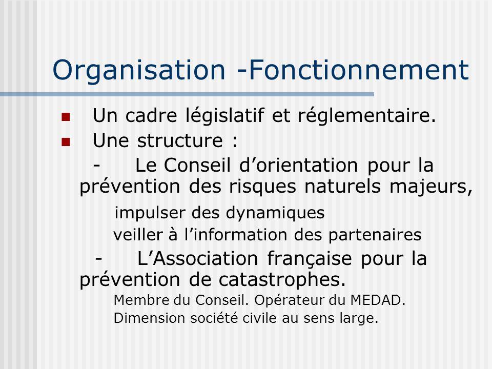 Organisation -Fonctionnement Un cadre législatif et réglementaire. Une structure : - Le Conseil dorientation pour la prévention des risques naturels m
