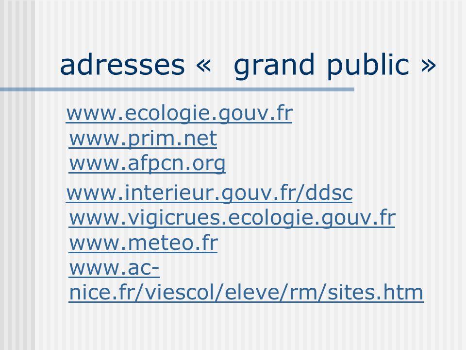 adresses « grand public » www.ecologie.gouv.fr www.prim.net www.afpcn.orgwww.ecologie.gouv.fr www.prim.net www.afpcn.org www.interieur.gouv.fr/ddsc ww
