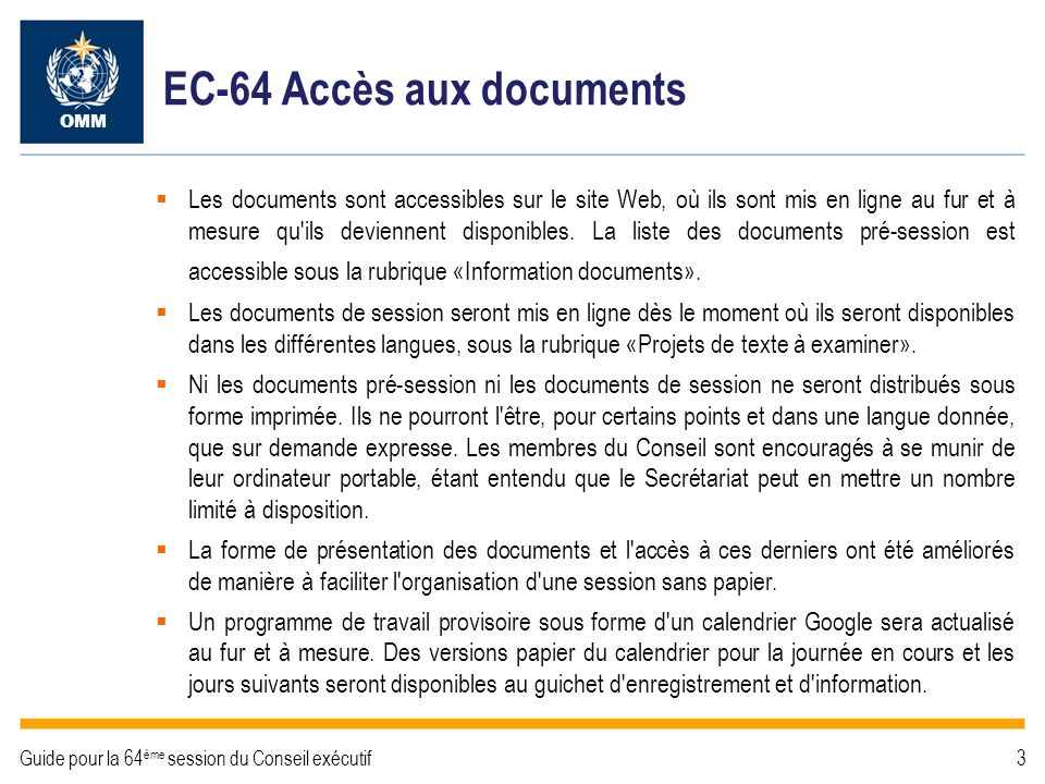 EC-64 Identification des documents OMM Guide pour la 64 ème session du Conseil exécutif4 Convention de nom de fichier: d03-1(1)-draft-1-GFCS-PLAN_fr.doc (cote du document) 03-1 point de l ordre du jour (1) numéro du document présenté au titre de ce point draft-1 version GFCS-PLAN mot(s) clef(s) _fr langue (français) Dans l en-tête de la page de garde du document figurent le numéro, la date et l «étape» du document.