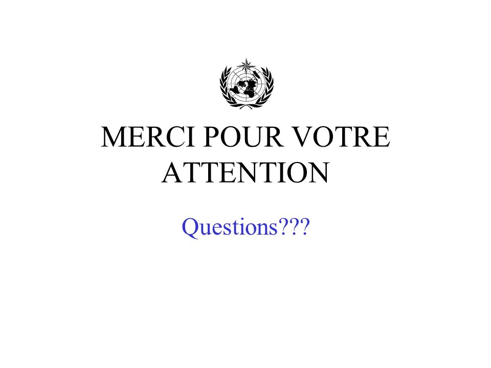 MERCI POUR VOTRE ATTENTION Questions???