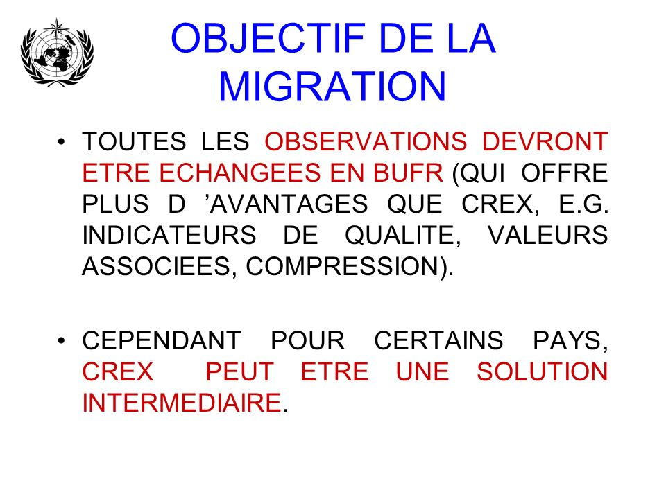 Status of the migration to BUFR/CREX (information on 3/2007) –BUFR is used for archives of all data types and operational exchange of satellites data, ASDAR, AMDAR,wind profilers, tropical cyclone data, ARGOS data: buoy, XBT, XCTD, sub-surface floats, RADAR data and starts to be used for translating Traditional Alphanumeric Codes (TAC).