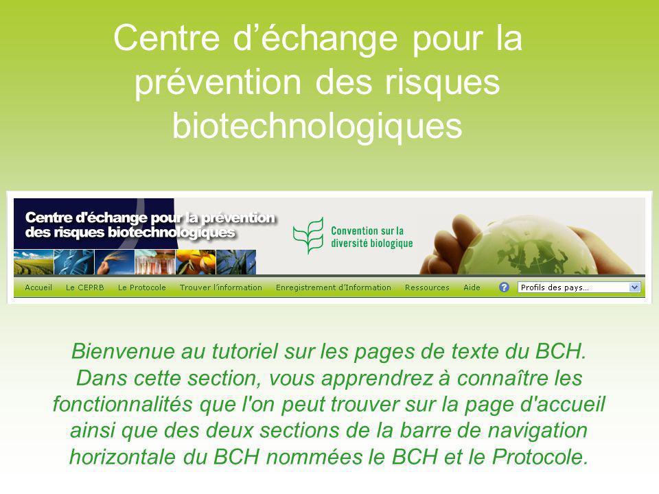 Sous cette rubrique, vous pouvez accéder à quelques points d intérêt récents concernant le BCH, y compris des notifications du Secrétariat de la CDB sur le Protocole de Cartagena ainsi que les dates de réunion et des documents.