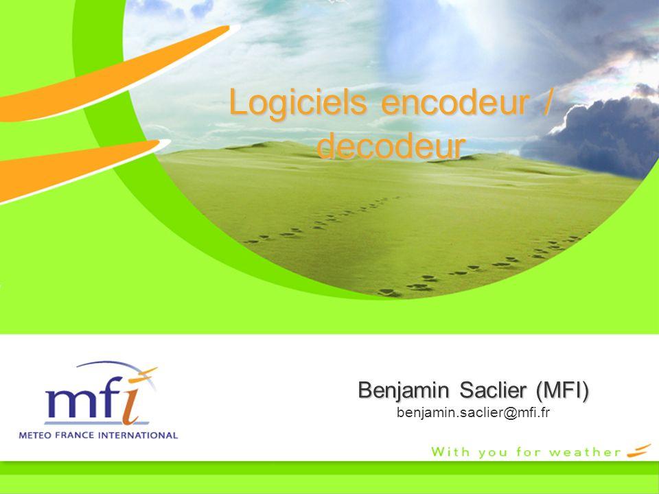 Logiciels encodeur / decodeur Benjamin Saclier (MFI) benjamin.saclier@mfi.fr