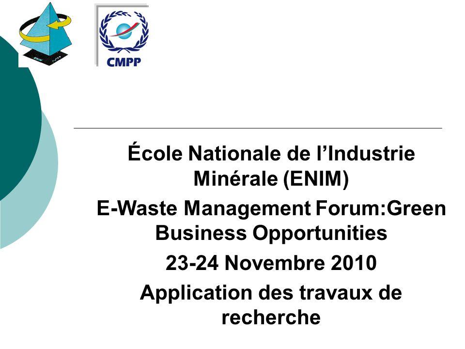 École Nationale de lIndustrie Minérale (ENIM) E-Waste Management Forum:Green Business Opportunities 23-24 Novembre 2010 Application des travaux de rec