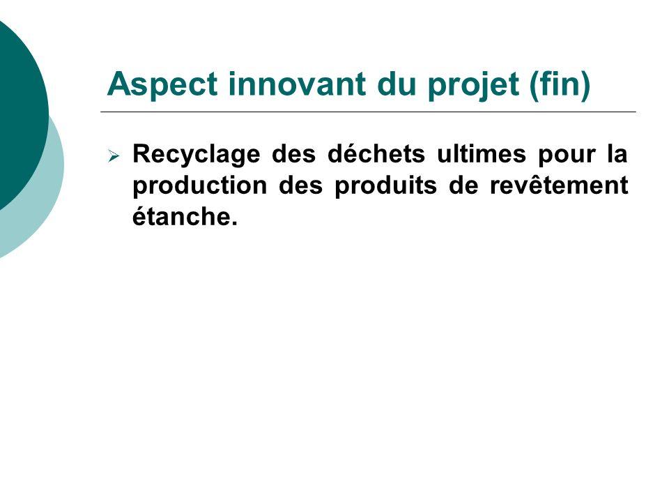 Aspect innovant du projet (fin) Recyclage des déchets ultimes pour la production des produits de revêtement étanche.