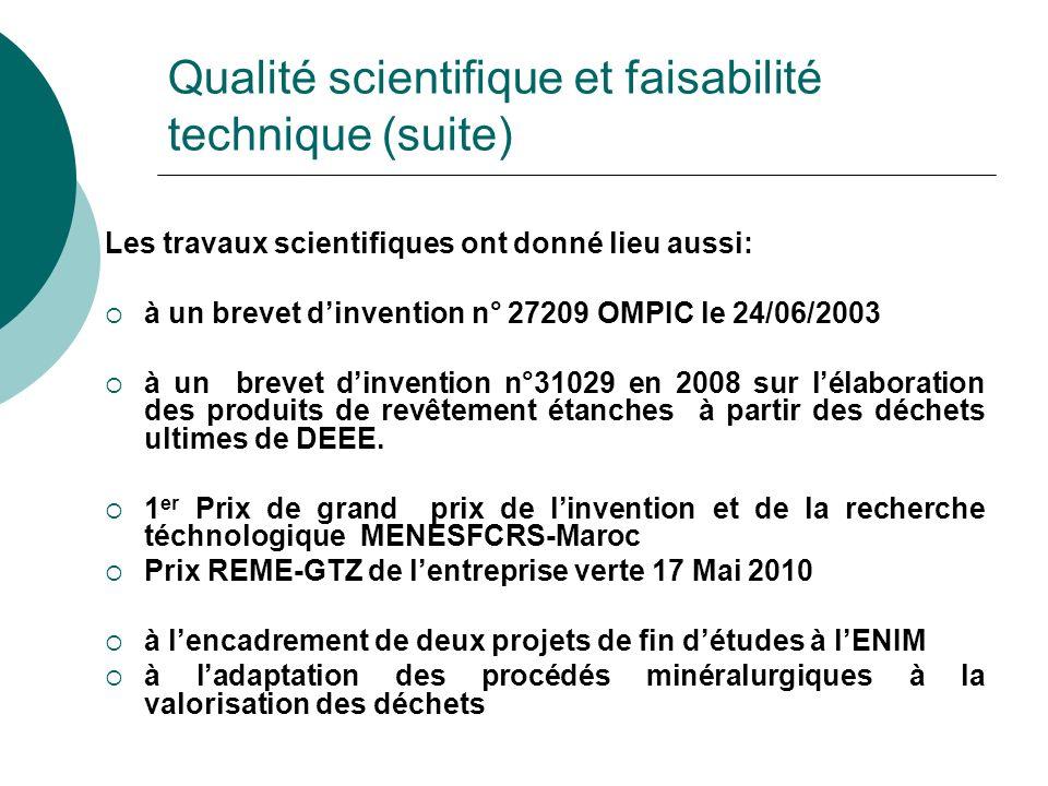 Qualité scientifique et faisabilité technique (suite) Les travaux scientifiques ont donné lieu aussi: à un brevet dinvention n° 27209 OMPIC le 24/06/2