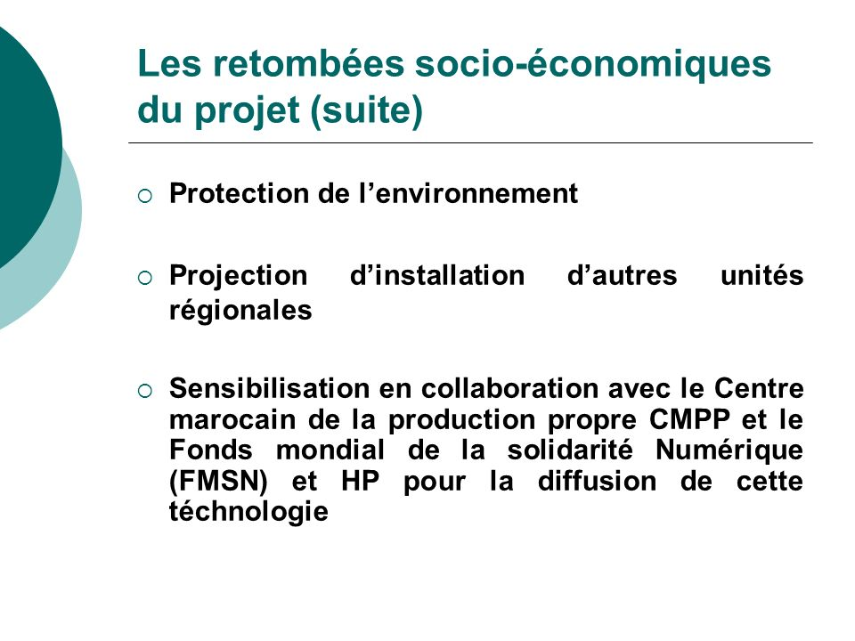 Les retombées socio-économiques du projet (suite) Protection de lenvironnement Projection dinstallation dautres unités régionales Sensibilisation en c