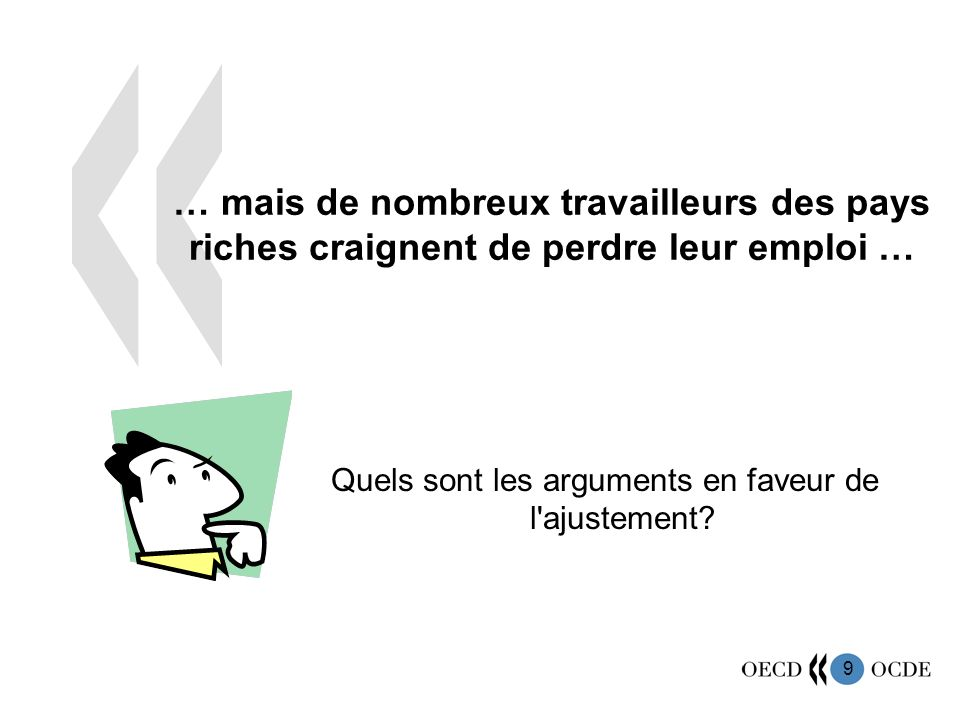 9 … mais de nombreux travailleurs des pays riches craignent de perdre leur emploi … Quels sont les arguments en faveur de l ajustement?