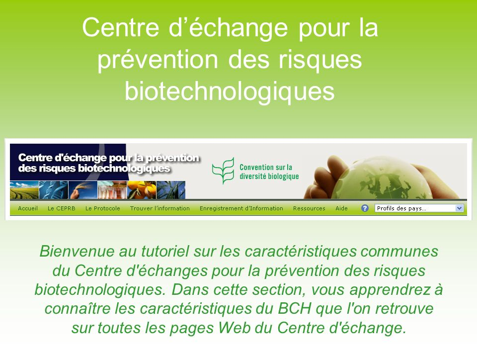 Bienvenue au tutoriel sur les caractéristiques communes du Centre d échanges pour la prévention des risques biotechnologiques.