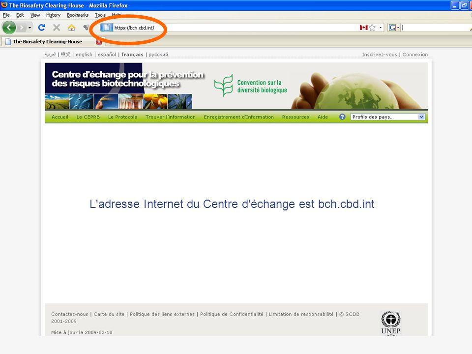 L'adresse Internet du Centre d'échange est bch.cbd.int