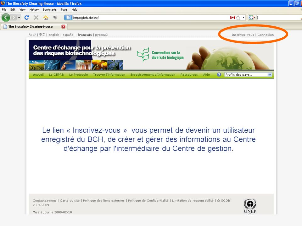 Le lien « Inscrivez-vous » vous permet de devenir un utilisateur enregistré du BCH, de créer et gérer des informations au Centre d échange par l intermédiaire du Centre de gestion.