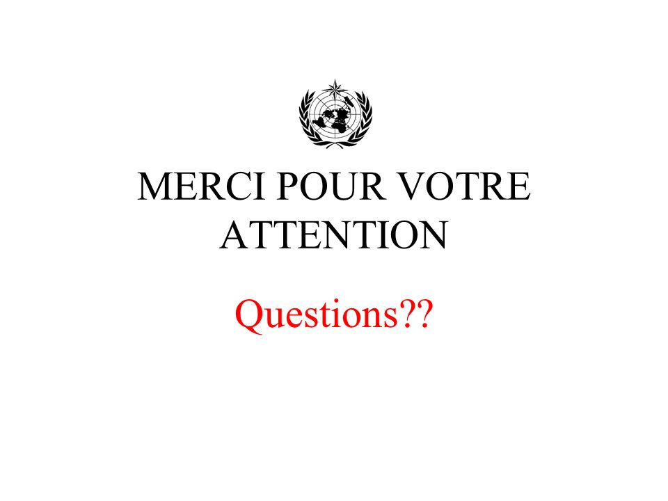 MERCI POUR VOTRE ATTENTION Questions??